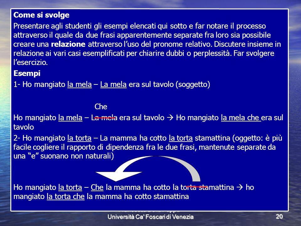 Francesca Della Puppa - Università Ca' Foscari di Venezia20 Come si svolge Presentare agli studenti gli esempi elencati qui sotto e far notare il proc