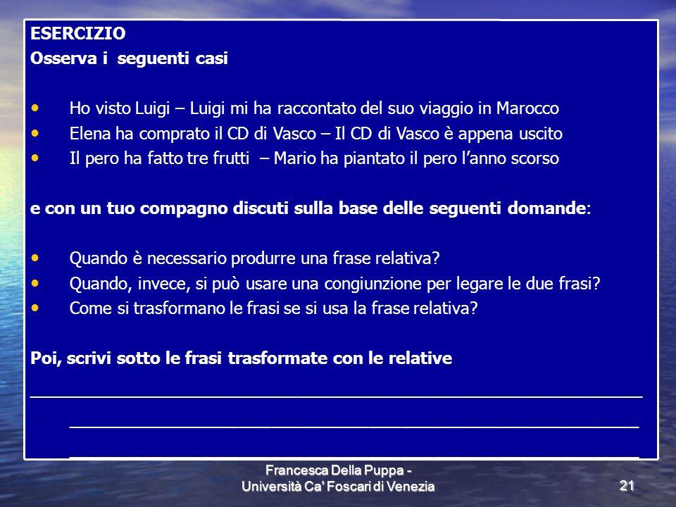 Francesca Della Puppa - Università Ca' Foscari di Venezia21 ESERCIZIO Osserva i seguenti casi Ho visto Luigi – Luigi mi ha raccontato del suo viaggio