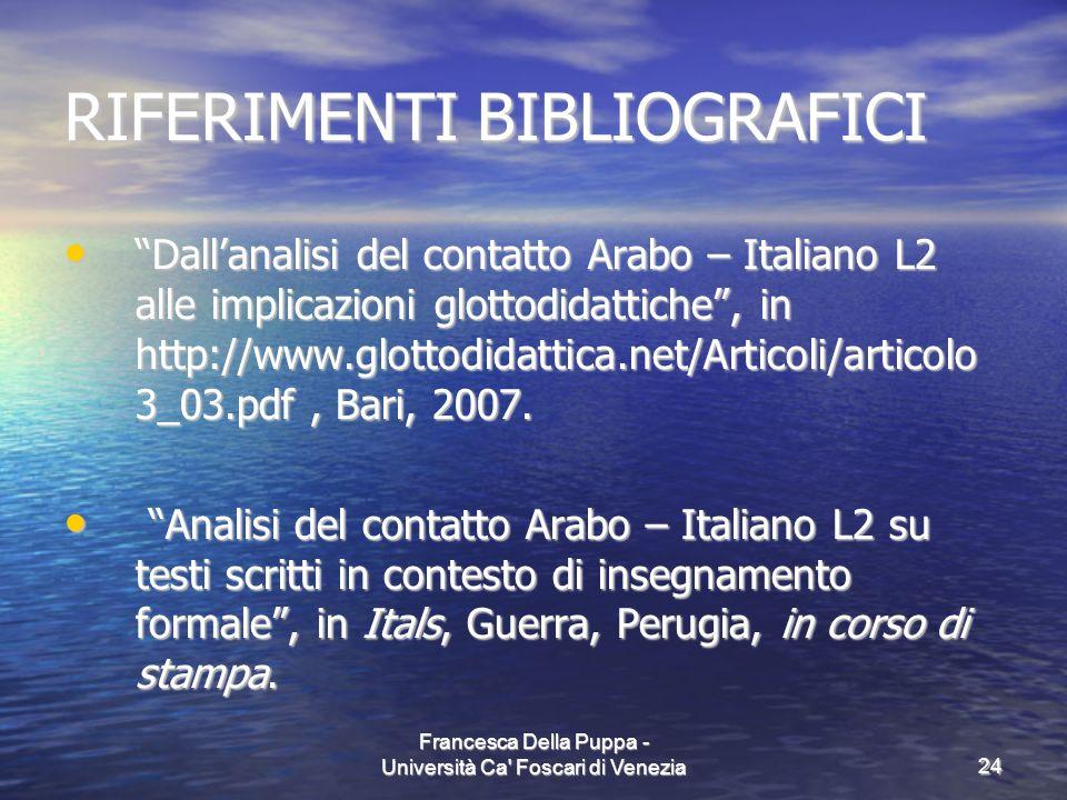 Francesca Della Puppa - Università Ca' Foscari di Venezia24 RIFERIMENTI BIBLIOGRAFICI Dallanalisi del contatto Arabo – Italiano L2 alle implicazioni g