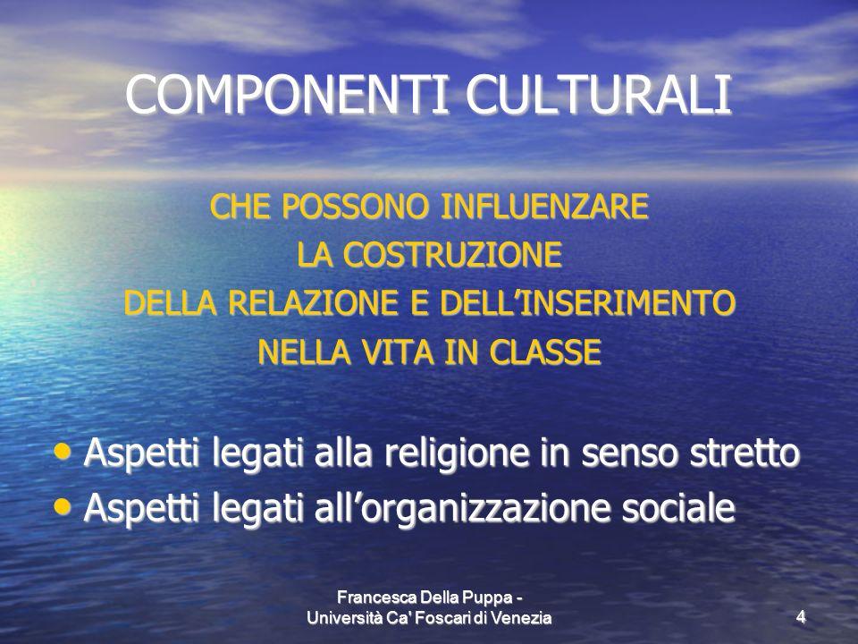 Francesca Della Puppa - Università Ca' Foscari di Venezia4 COMPONENTI CULTURALI CHE POSSONO INFLUENZARE LA COSTRUZIONE DELLA RELAZIONE E DELLINSERIMEN
