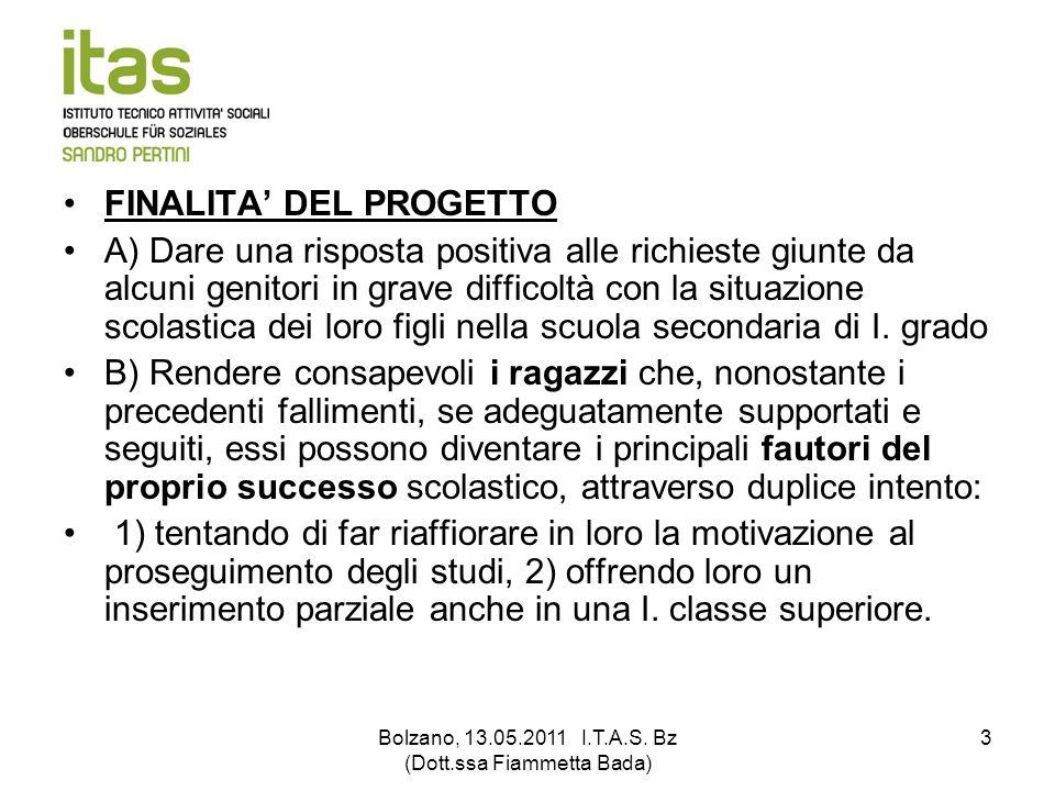 Bolzano, 13.05.2011 I.T.A.S. Bz (Dott.ssa Fiammetta Bada) 3 FINALITA DEL PROGETTO A) Dare una risposta positiva alle richieste giunte da alcuni genito