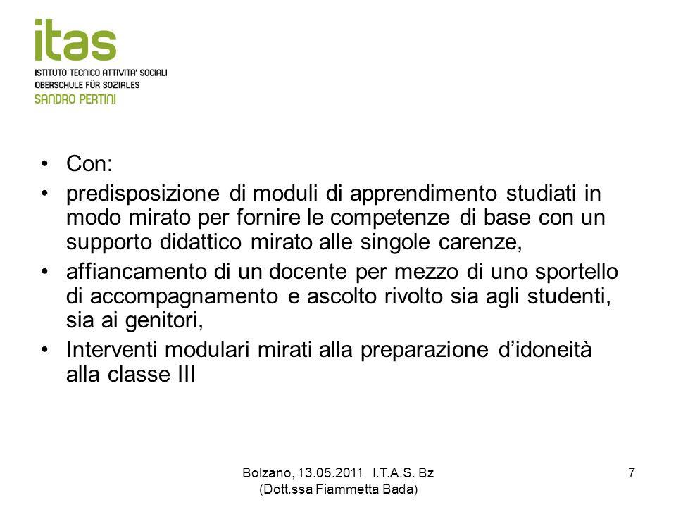 Bolzano, 13.05.2011 I.T.A.S. Bz (Dott.ssa Fiammetta Bada) 7 Con: predisposizione di moduli di apprendimento studiati in modo mirato per fornire le com
