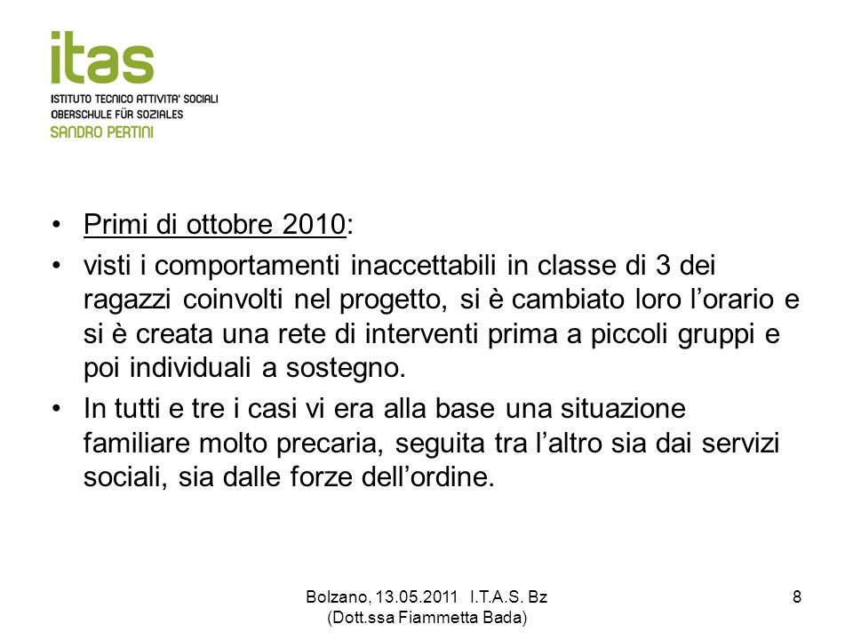 Bolzano, 13.05.2011 I.T.A.S. Bz (Dott.ssa Fiammetta Bada) 8 Primi di ottobre 2010: visti i comportamenti inaccettabili in classe di 3 dei ragazzi coin