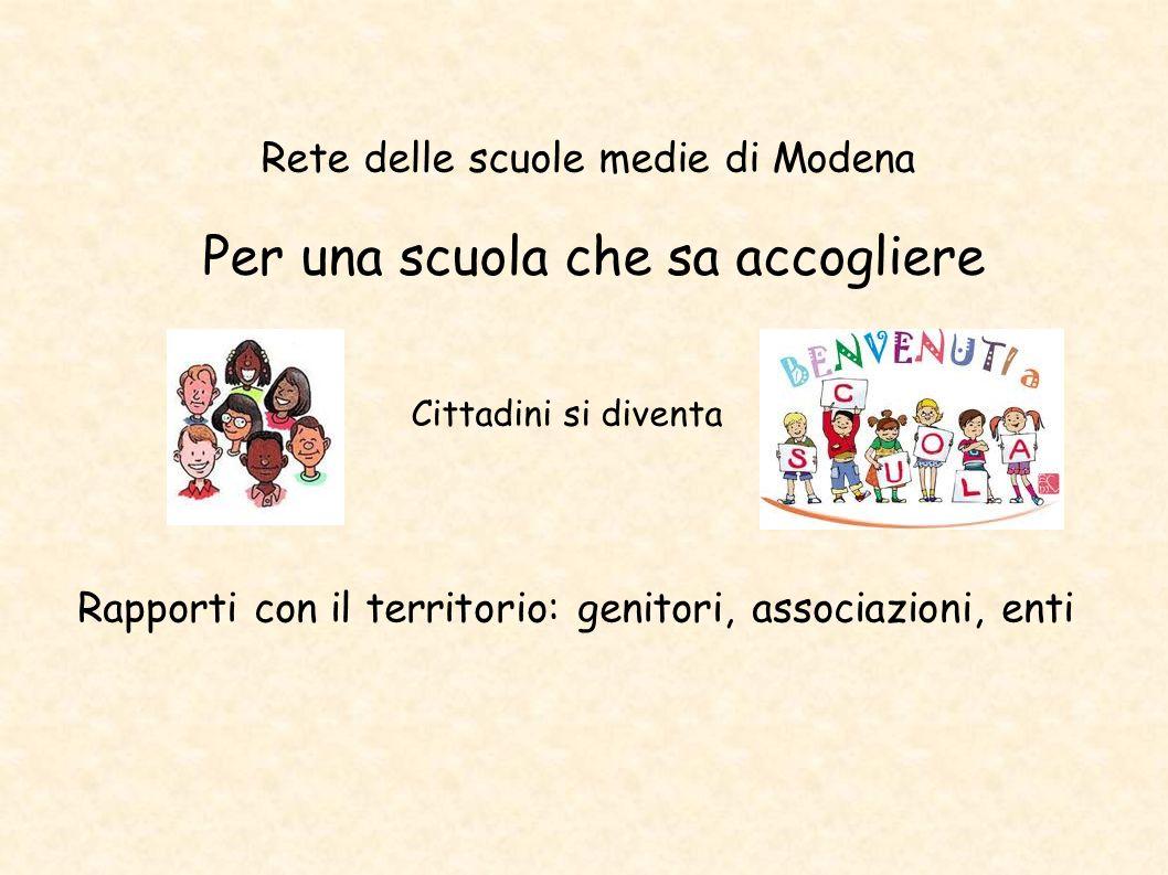 Rapporti con il territorio: genitori, associazioni, enti Rete delle scuole medie di Modena Per una scuola che sa accogliere Cittadini si diventa