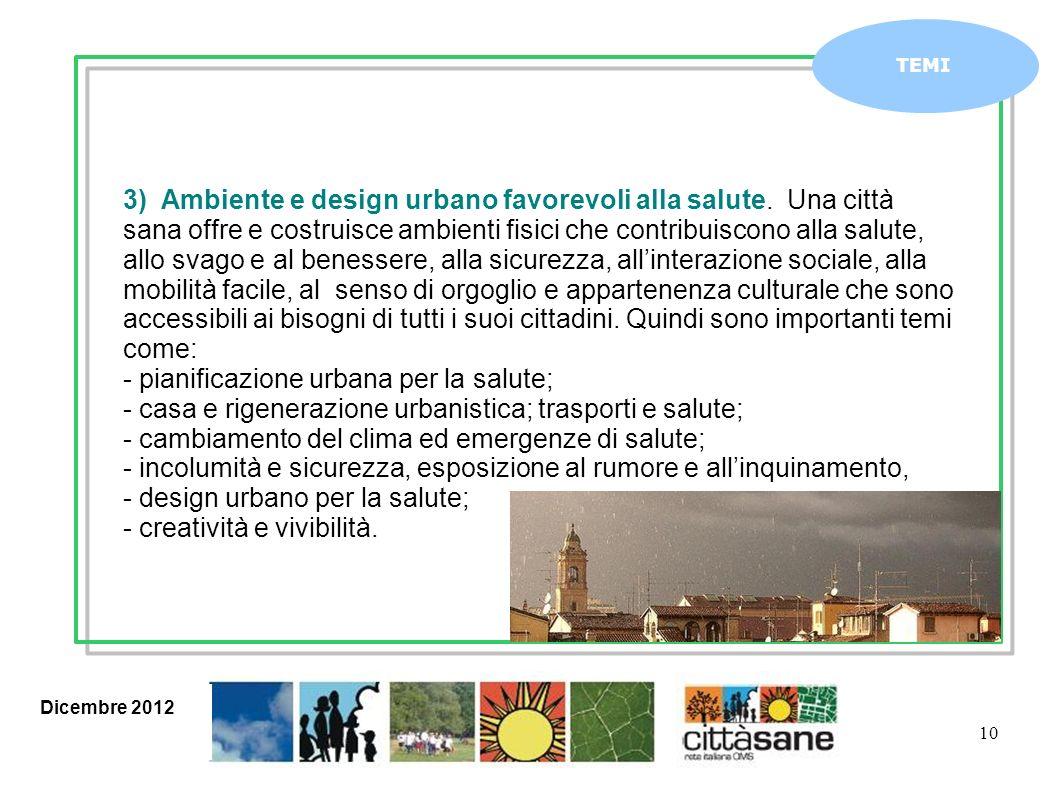 Dicembre 2012 10 TEMI 3) Ambiente e design urbano favorevoli alla salute. Una città sana offre e costruisce ambienti fisici che contribuiscono alla sa