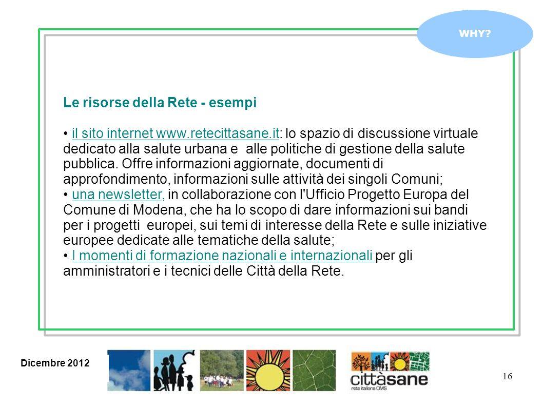 16 WHY? Le risorse della Rete - esempi il sito internet www.retecittasane.it: lo spazio di discussione virtuale dedicato alla salute urbana e alle pol