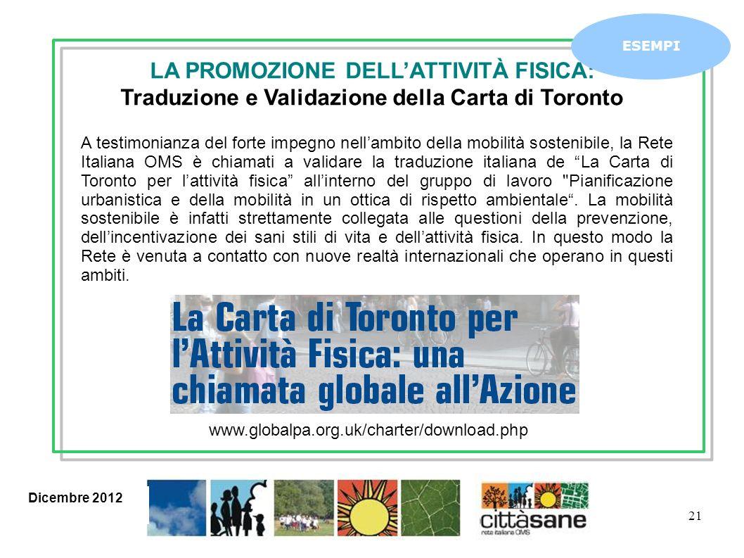 21 LA PROMOZIONE DELLATTIVITÀ FISICA: Traduzione e Validazione della Carta di Toronto A testimonianza del forte impegno nellambito della mobilità sost