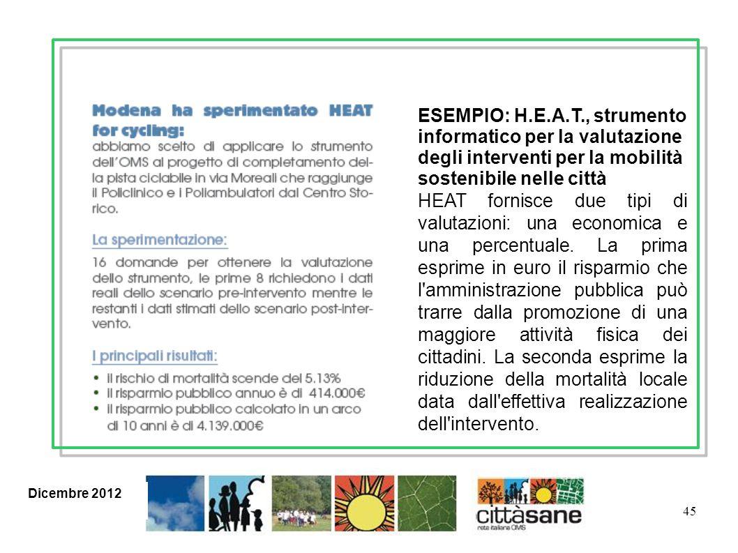 45 ESEMPIO: H.E.A.T., strumento informatico per la valutazione degli interventi per la mobilità sostenibile nelle città HEAT fornisce due tipi di valutazioni: una economica e una percentuale.