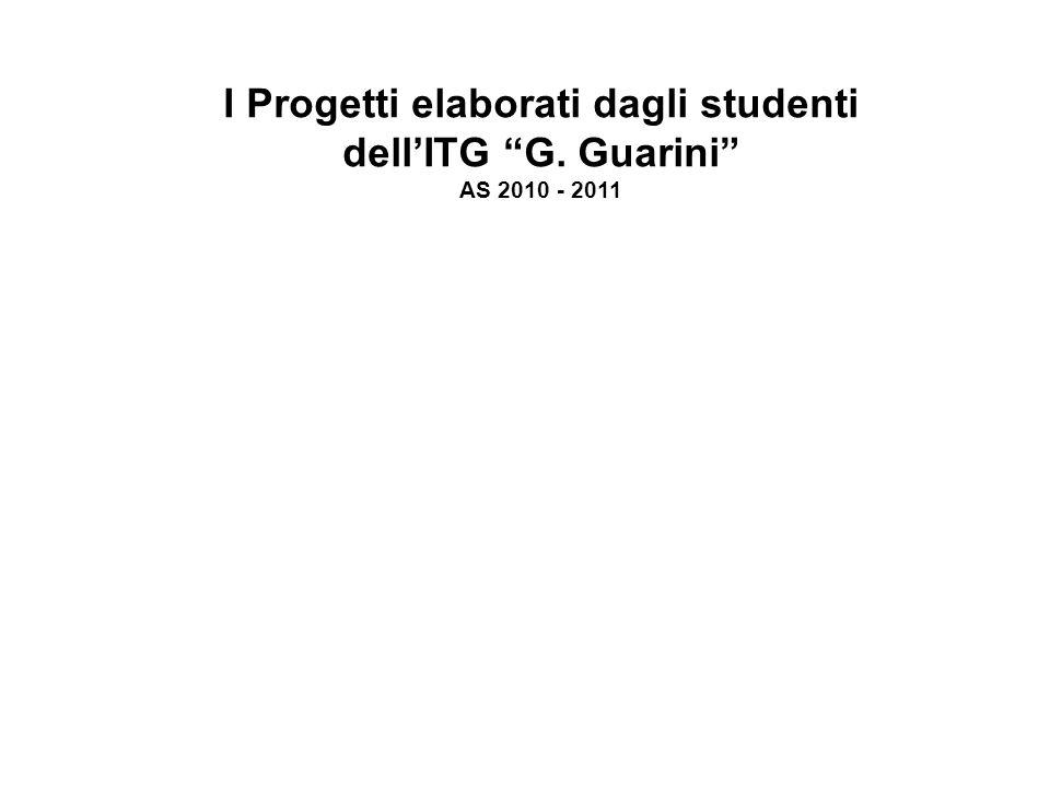 I Progetti elaborati dagli studenti dellITG G. Guarini AS 2010 - 2011