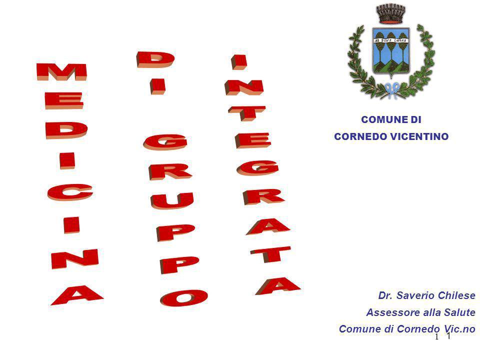 1 1 Dr. Saverio Chilese Assessore alla Salute Comune di Cornedo Vic.no COMUNE DI CORNEDO VICENTINO