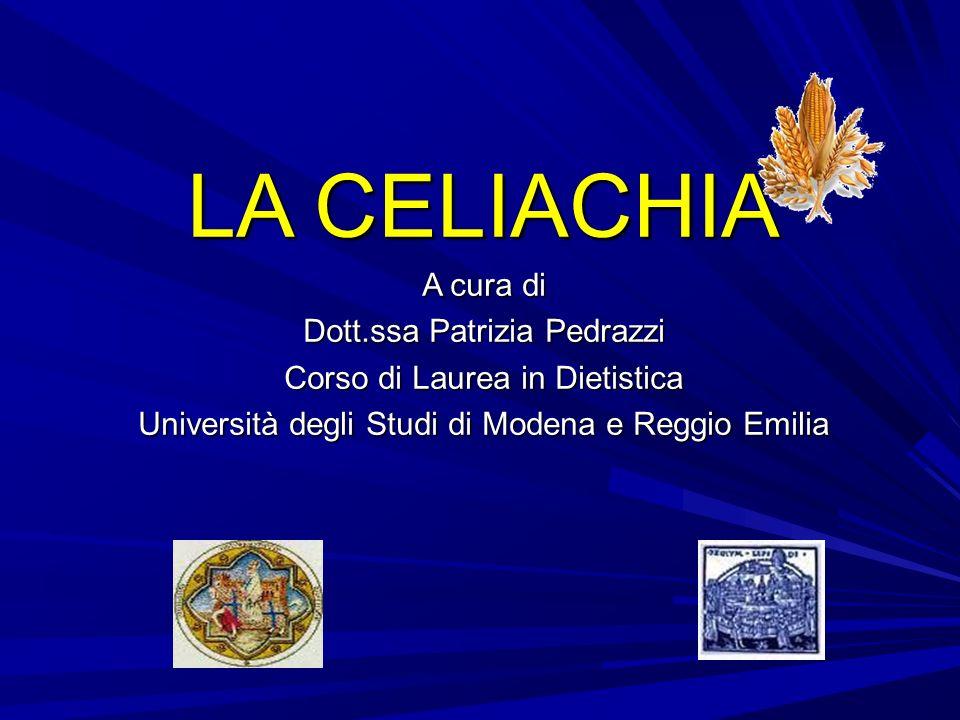 LA CELIACHIA A cura di Dott.ssa Patrizia Pedrazzi Corso di Laurea in Dietistica Università degli Studi di Modena e Reggio Emilia