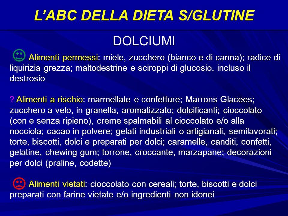 LABC DELLA DIETA S/GLUTINE Alimenti permessi: miele, zucchero (bianco e di canna); radice di liquirizia grezza; maltodestrine e sciroppi di glucosio, incluso il destrosio .
