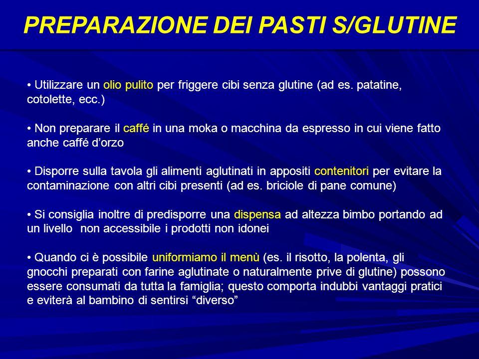 PREPARAZIONE DEI PASTI S/GLUTINE Utilizzare un olio pulito per friggere cibi senza glutine (ad es.