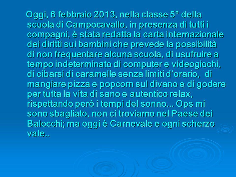 Oggi, 6 febbraio 2013, nella classe 5° della scuola di Campocavallo, in presenza di tutti i compagni, è stata redatta la carta internazionale dei diri