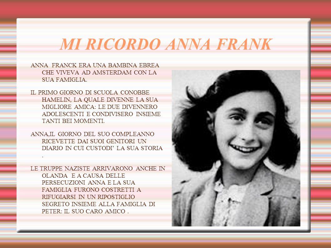 MI RICORDO ANNA FRANK ANNA FRANCK ERA UNA BAMBINA EBREA CHE VIVEVA AD AMSTERDAM CON LA SUA FAMIGLIA. IL PRIMO GIORNO DI SCUOLA CONOBBE HAMELIN, LA QUA