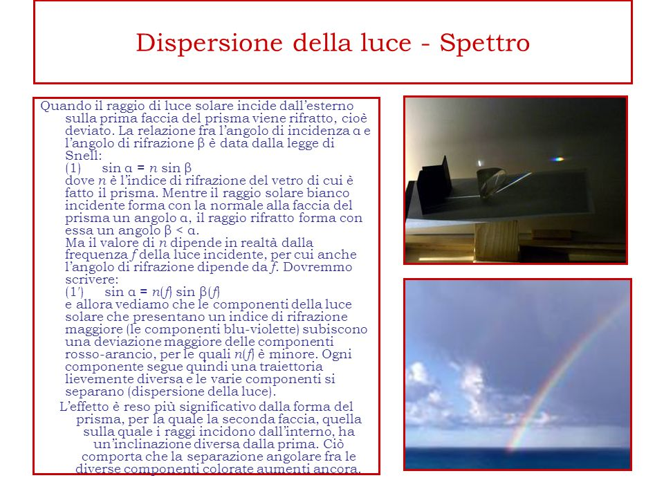 Dispersione della luce - Spettro Quando il raggio di luce solare incide dallesterno sulla prima faccia del prisma viene rifratto, cioè deviato. La rel