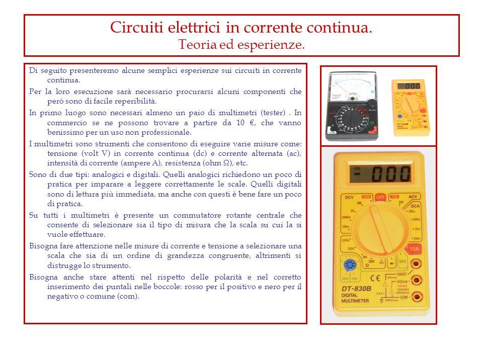 Circuiti elettrici in corrente continua. Teoria ed esperienze. Di seguito presenteremo alcune semplici esperienze sui circuiti in corrente continua. P
