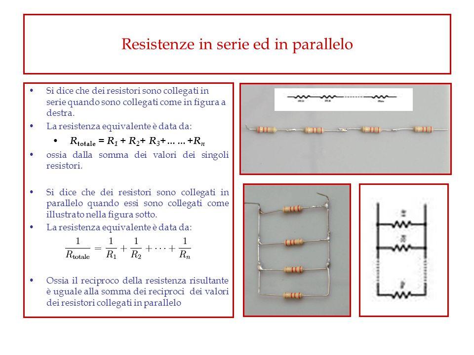 Resistenze in serie ed in parallelo Si dice che dei resistori sono collegati in serie quando sono collegati come in figura a destra. La resistenza equ