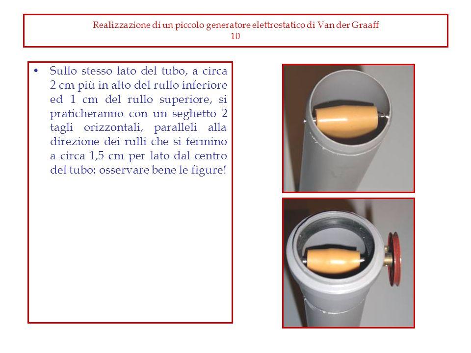 Realizzazione di un piccolo generatore elettrostatico di Van der Graaff 10 Sullo stesso lato del tubo, a circa 2 cm più in alto del rullo inferiore ed