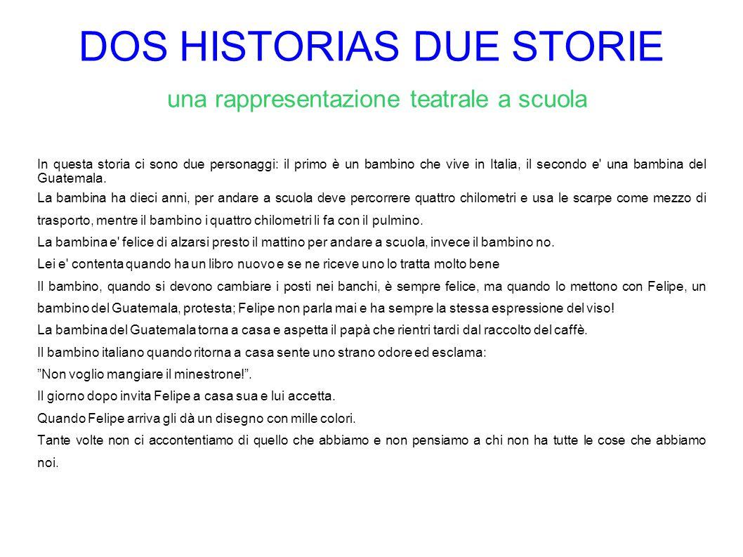 DOS HISTORIAS DUE STORIE una rappresentazione teatrale a scuola In questa storia ci sono due personaggi: il primo è un bambino che vive in Italia, il secondo e una bambina del Guatemala.