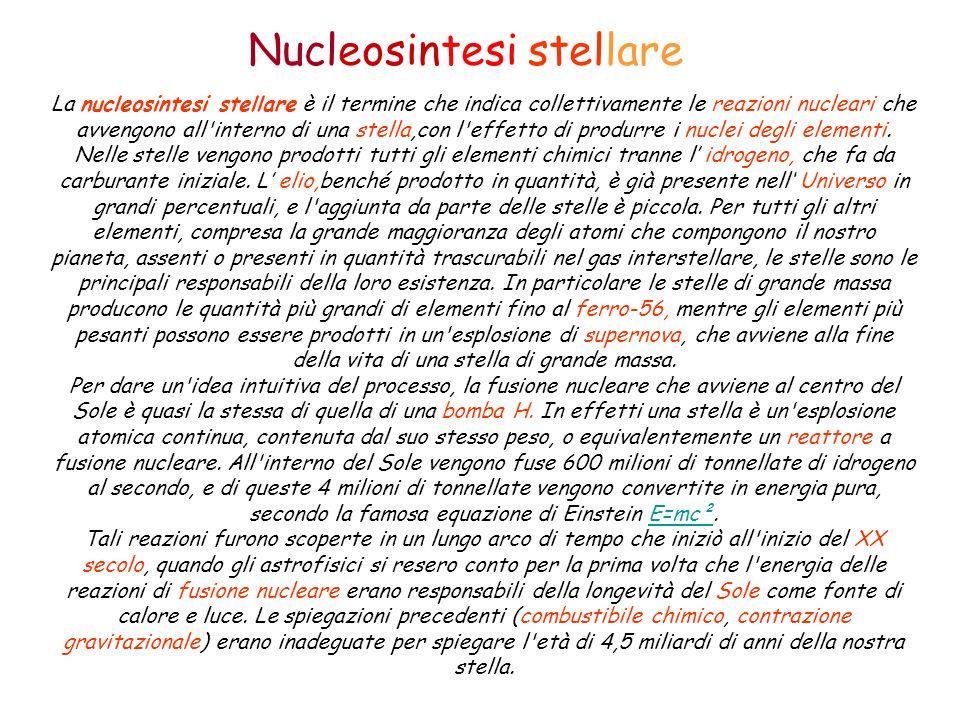 Nucleosintesi stellare La nucleosintesi stellare è il termine che indica collettivamente le reazioni nucleari che avvengono all'interno di una stella,