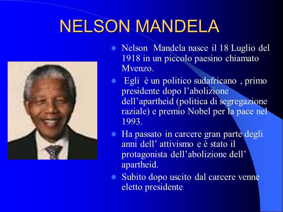 NELSON MANDELA Nelson Mandela nasce il 18 Luglio del 1918 in un piccolo paesino chiamato Mvenzo. Egli è un politico sudafricano, primo presidente dopo