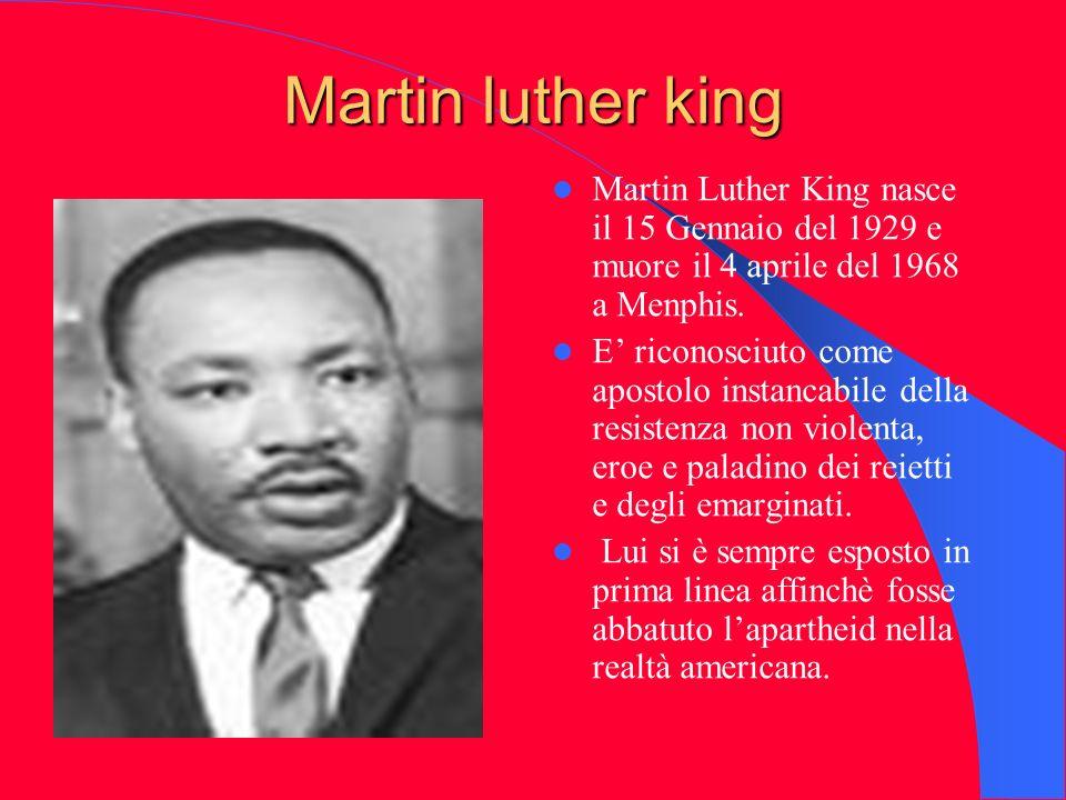 Martin luther king Martin Luther King nasce il 15 Gennaio del 1929 e muore il 4 aprile del 1968 a Menphis. E riconosciuto come apostolo instancabile d
