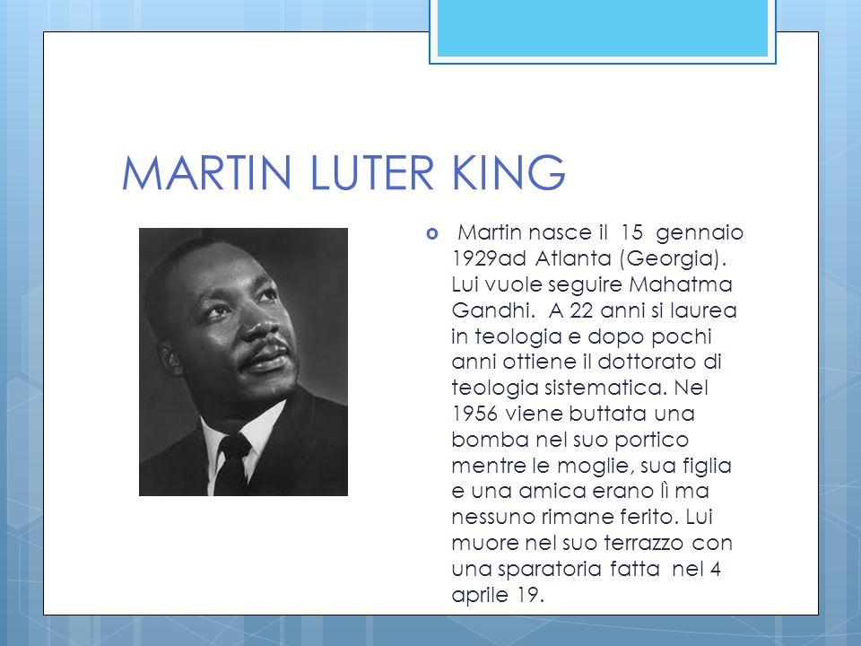 MARTIN LUTER KING Martin nasce il 15 gennaio 1929ad Atlanta (Georgia). Lui vuole seguire Mahatma Gandhi. A 22 anni si laurea in teologia e dopo pochi