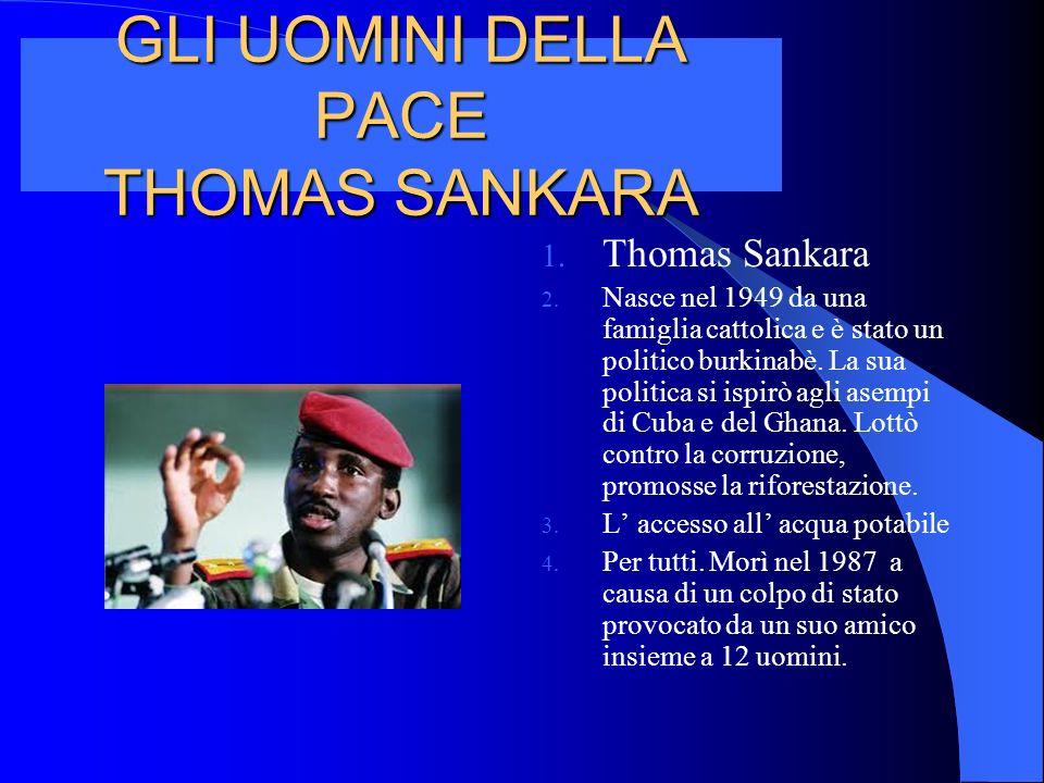 GLI UOMINI DELLA PACE THOMAS SANKARA 1.Thomas Sankara 2.