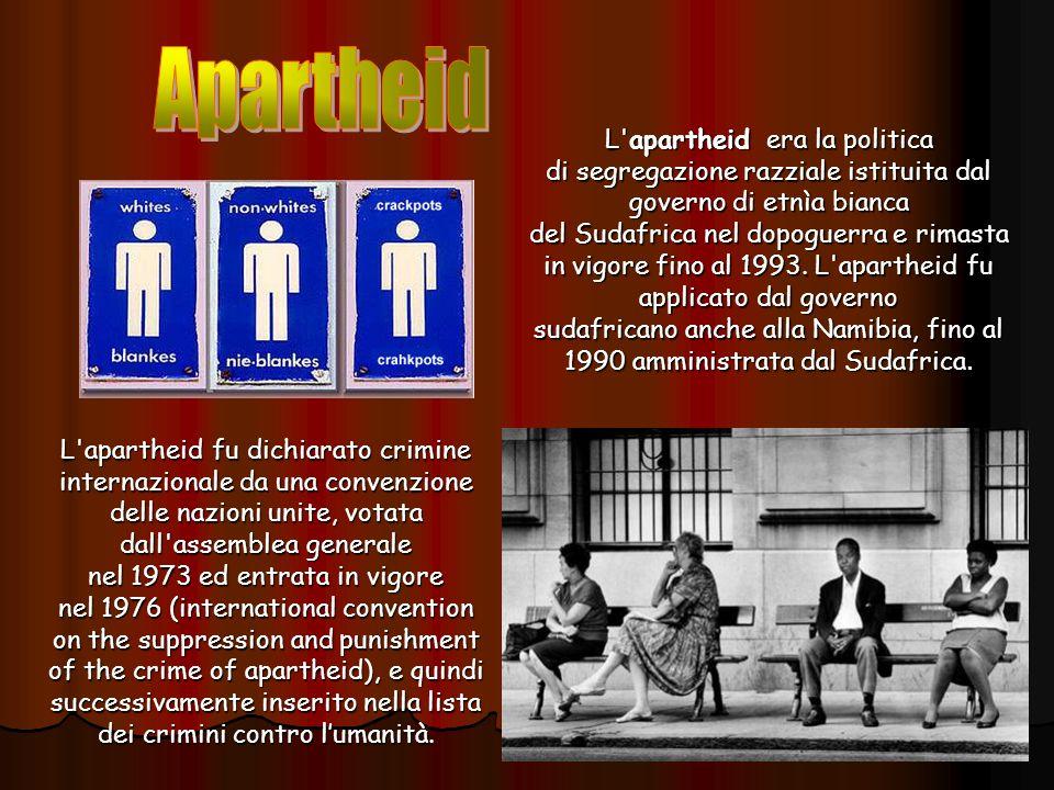 L apartheid era la politica di segregazione razziale istituita dal governo di etnìa bianca del Sudafrica nel dopoguerra e rimasta in vigore fino al 1993.