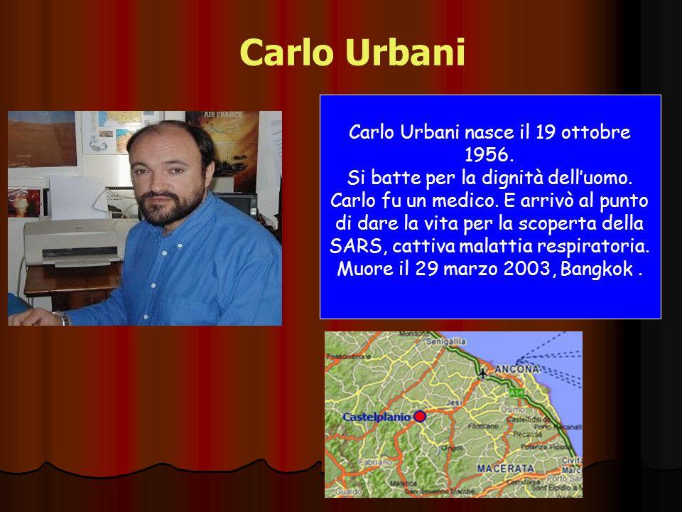 Carlo Urbani Carlo Urbani nasce il 19 ottobre 1956.