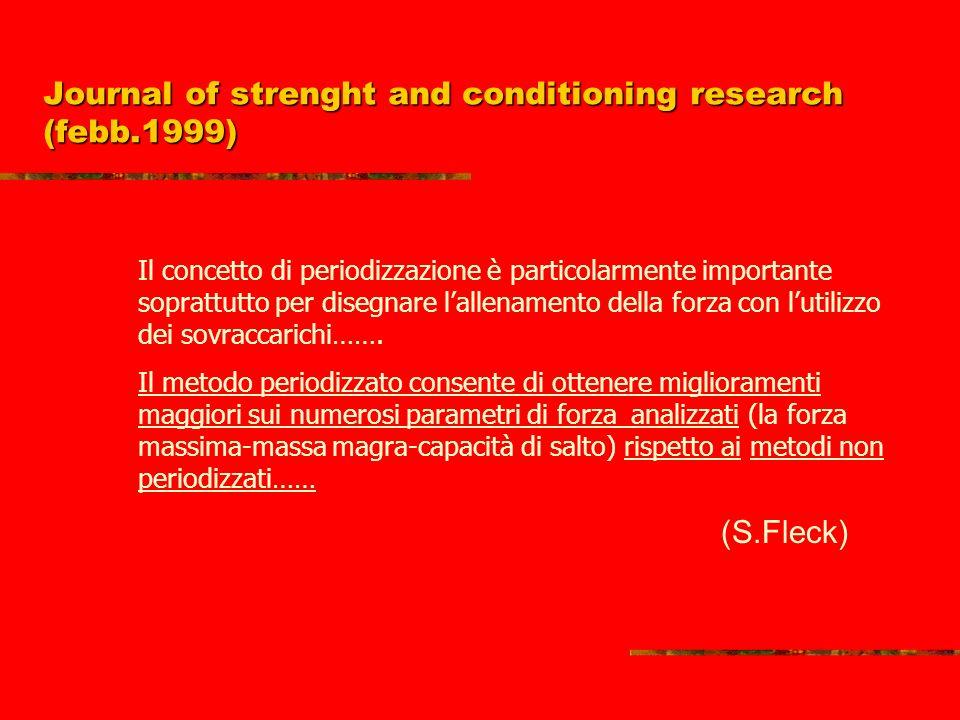 Journal of strenght and conditioning research (febb.1999) Il concetto di periodizzazione è particolarmente importante soprattutto per disegnare lallenamento della forza con lutilizzo dei sovraccarichi…….