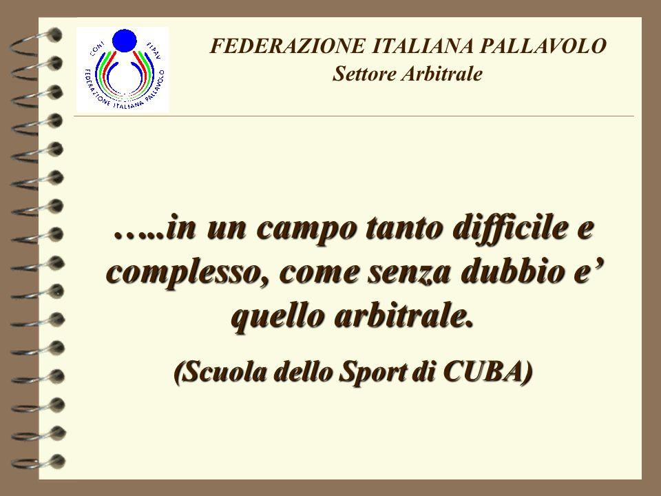 FEDERAZIONE ITALIANA PALLAVOLO Settore Arbitrale …..in un campo tanto difficile e complesso, come senza dubbio e quello arbitrale.