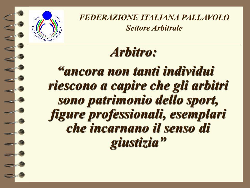 FEDERAZIONE ITALIANA PALLAVOLO Settore Arbitrale Per questo gli si chiede: - una presenza sempre sobria, come si addice ad un personaggio pubblico;