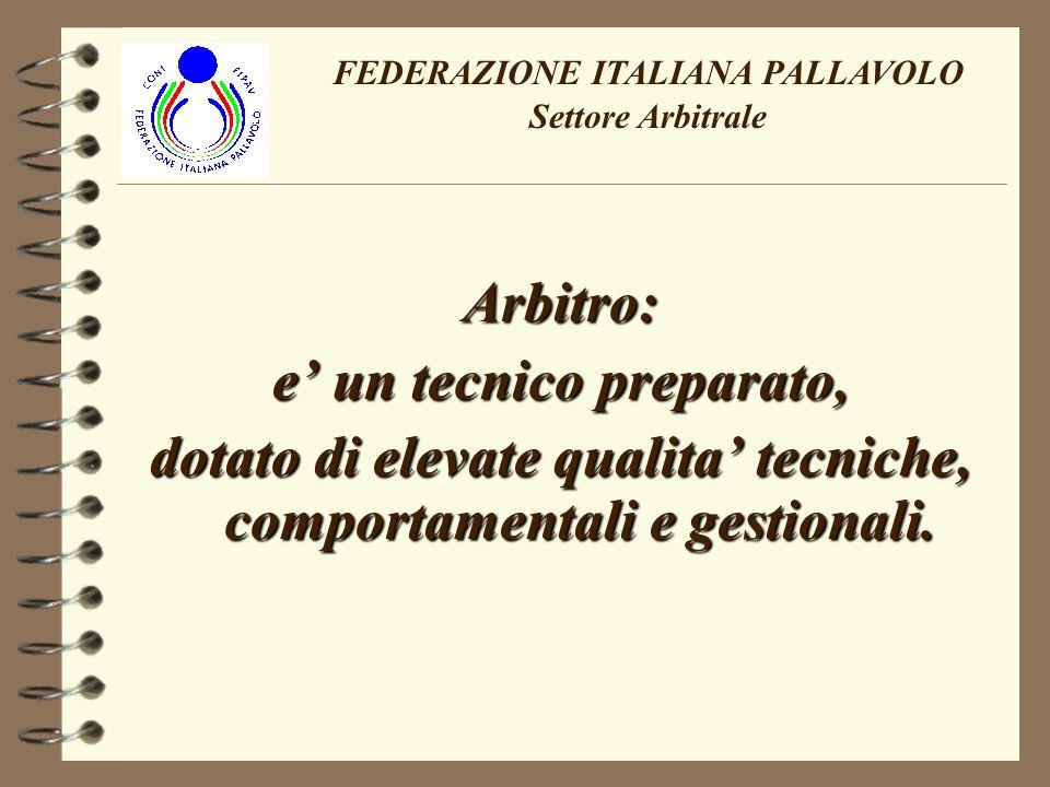 FEDERAZIONE ITALIANA PALLAVOLO Settore Arbitrale Per questo gli si chiede: - un comportamento estremamente educato fuori e dentro il campo;