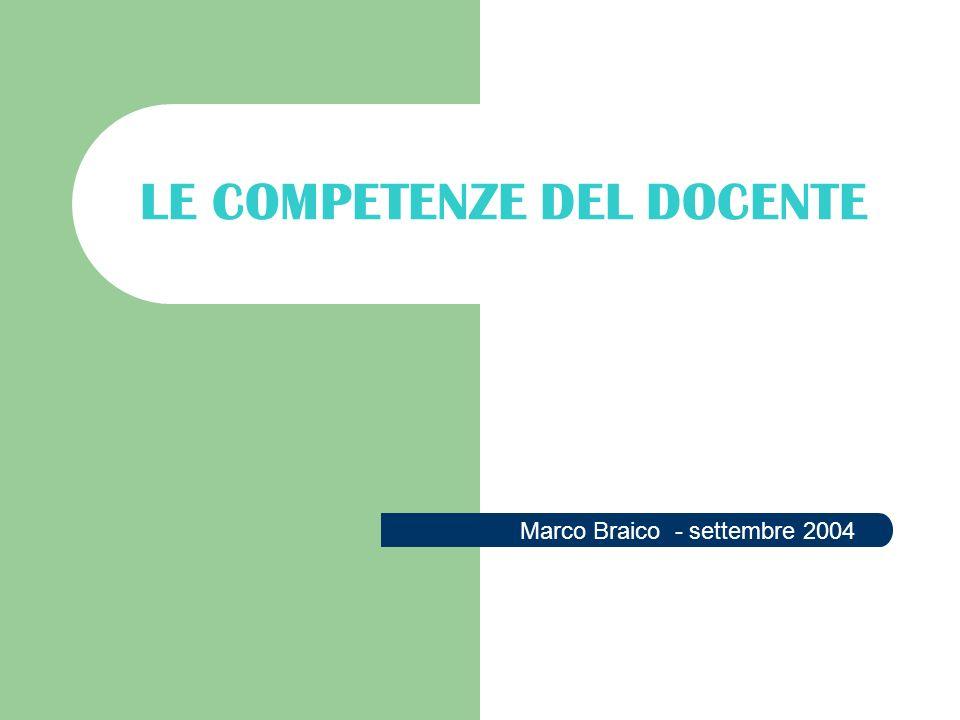 LE COMPETENZE DEL DOCENTE Marco Braico - settembre 2004