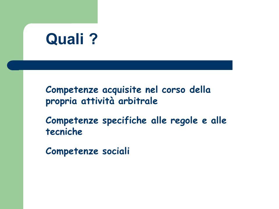 Competenze specifiche alle regole e alle tecniche Competenze acquisite nel corso della propria attività arbitrale Competenze sociali Quali