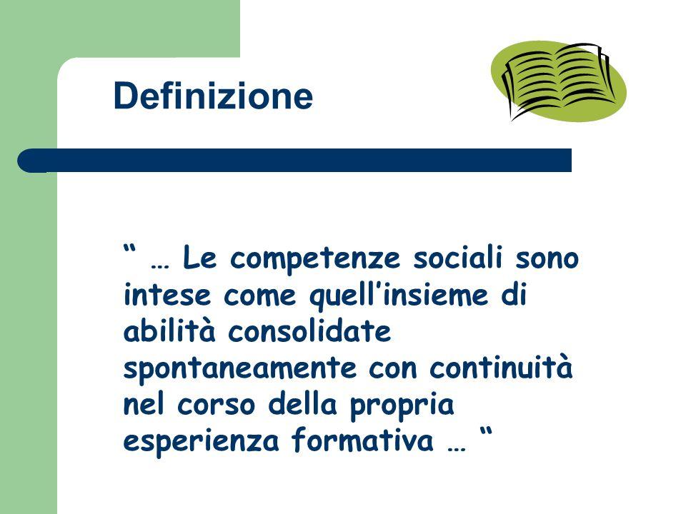 … Le competenze sociali sono intese come quellinsieme di abilità consolidate spontaneamente con continuità nel corso della propria esperienza formativa … Definizione