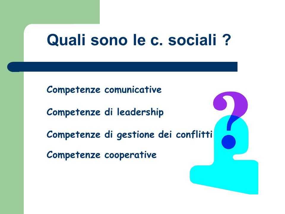Competenze di leadership Competenze di gestione dei conflitti Competenze cooperative Competenze comunicative Quali sono le c.