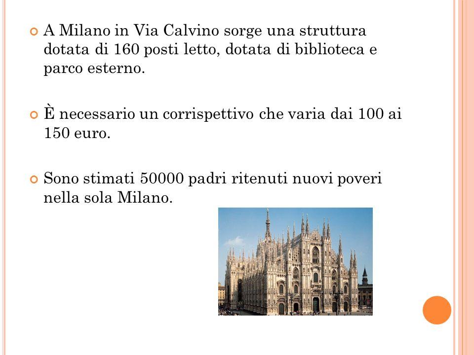 A Milano in Via Calvino sorge una struttura dotata di 160 posti letto, dotata di biblioteca e parco esterno. È necessario un corrispettivo che varia d