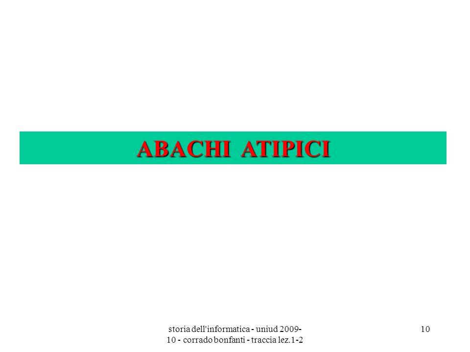 storia dell'informatica - uniud 2009- 10 - corrado bonfanti - traccia lez.1-2 10 ABACHI ATIPICI