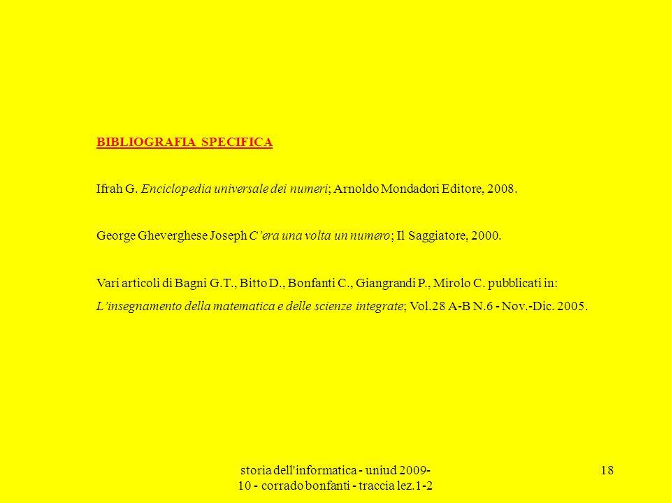 storia dell'informatica - uniud 2009- 10 - corrado bonfanti - traccia lez.1-2 18 BIBLIOGRAFIA SPECIFICA Ifrah G. Enciclopedia universale dei numeri; A