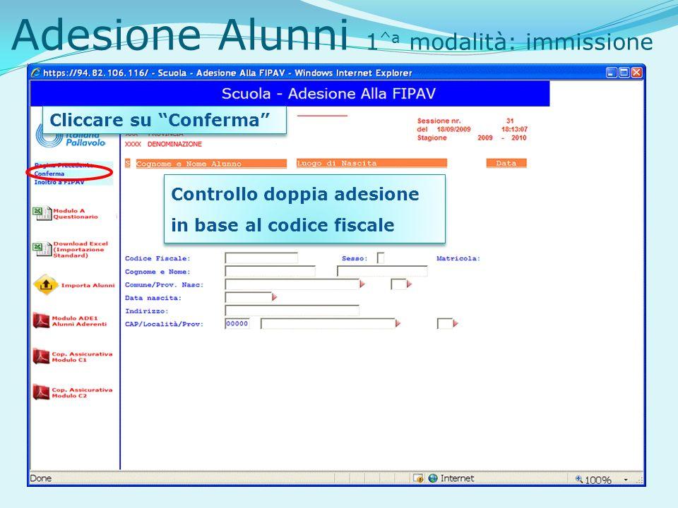 Adesione Alunni 1 ^a modalità: immissione Cliccare su Conferma Controllo doppia adesione in base al codice fiscale Controllo doppia adesione in base al codice fiscale