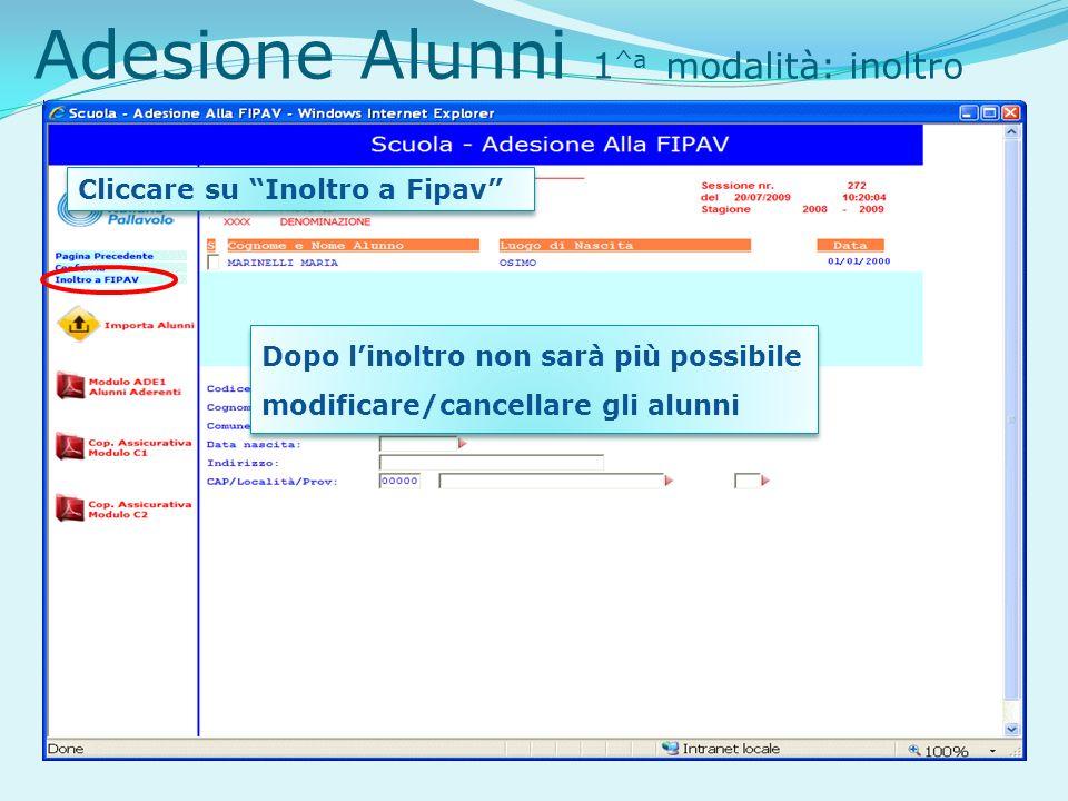 Adesione Alunni 1 ^a modalità: inoltro Cliccare su Inoltro a Fipav Dopo linoltro non sarà più possibile modificare/cancellare gli alunni