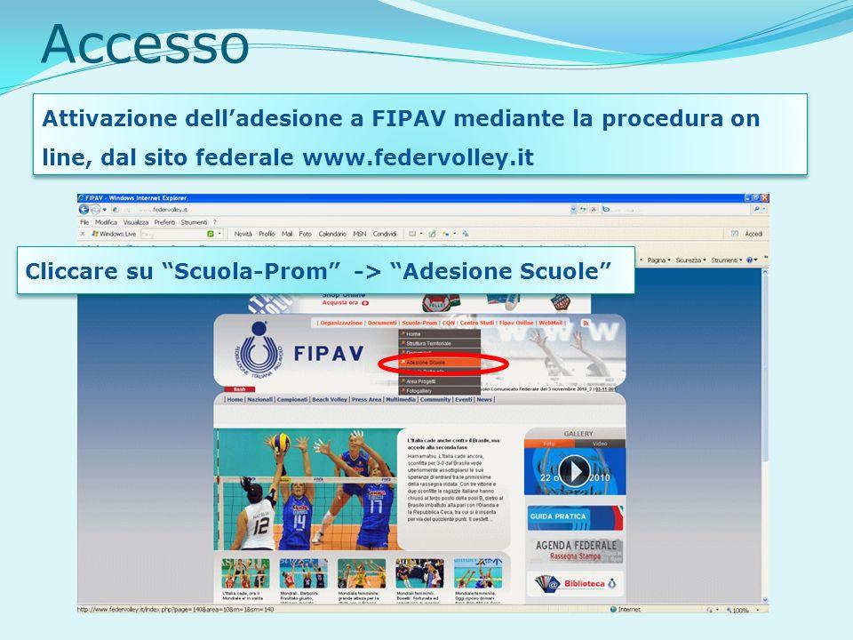 Accesso Attivazione delladesione a FIPAV mediante la procedura on line, dal sito federale www.federvolley.it Cliccare su Scuola-Prom -> Adesione Scuole