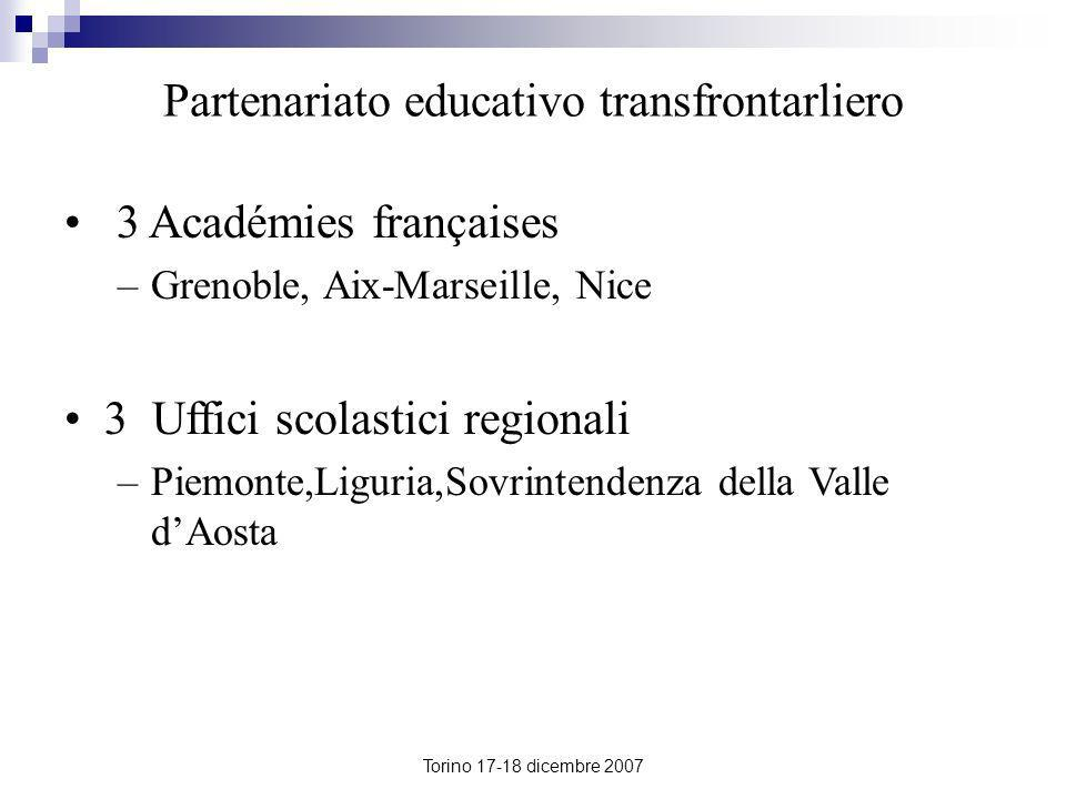 Torino 17-18 dicembre 2007 Partenariato educativo transfrontarliero 3 Académies françaises –Grenoble, Aix-Marseille, Nice 3 Uffici scolastici regional