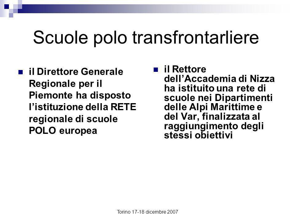 Torino 17-18 dicembre 2007 Scuole polo transfrontarliere il Direttore Generale Regionale per il Piemonte ha disposto listituzione della RETE regionale