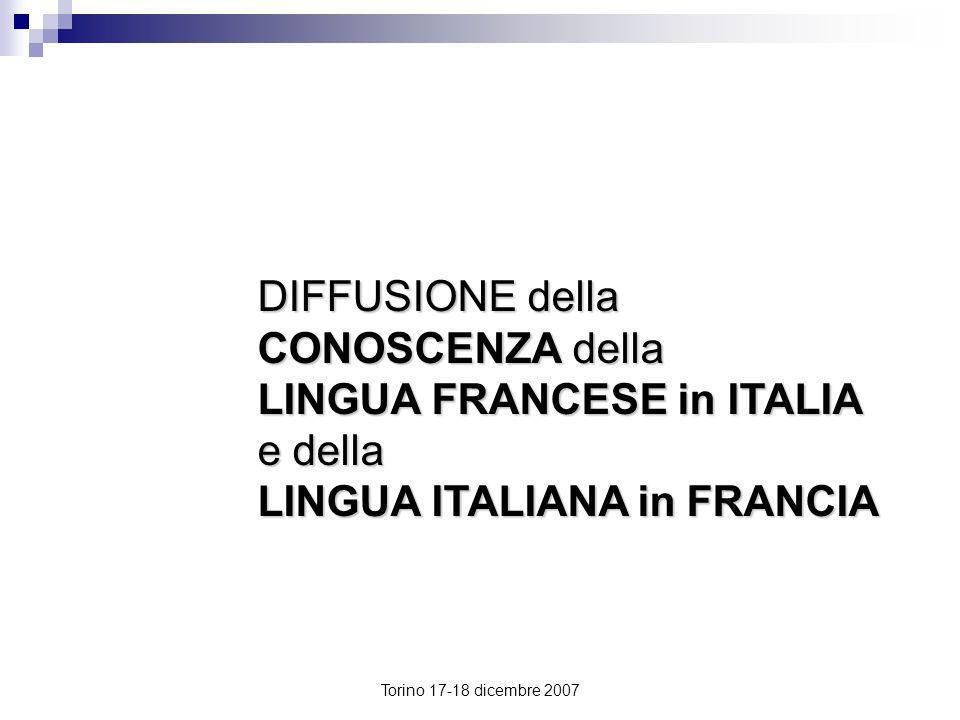 Torino 17-18 dicembre 2007 DIFFUSIONE della CONOSCENZA della LINGUA FRANCESE in ITALIA e della LINGUA ITALIANA in FRANCIA
