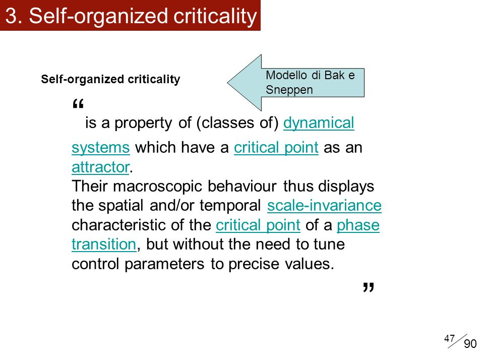 47 3. Self-organized criticality Self-organized criticality is a property of (classes of) dynamical systems which have a critical point as an attracto