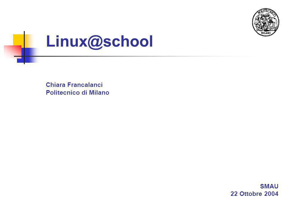 Linux@school Chiara Francalanci Politecnico di Milano SMAU 22 Ottobre 2004